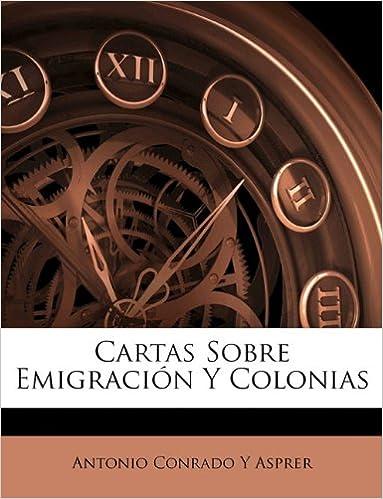 Cartas Sobre Emigración Y Colonias: Amazon.es: Antonio Conrado Y Asprer: Libros