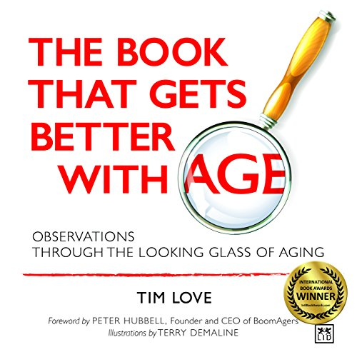 The Book That Gets Better with Age - NEW PAPERBACK EDITION: Observations Through the Looking Glass of Aging