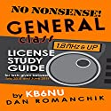 No-Nonsense General Class License Study Guide: For Tests Given Between July 2015 and June 2019 Audiobook by Dan Romanchik KB6NU Narrated by Dan Romanchik KB6NU