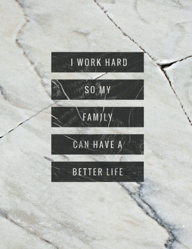 Download I work hard so my family can have a better life: White Marble Notebook-Large College Ruled Notebook, (8.5x11 inches ) journal, Dairy, 150 lined Pages motivation , inspiration notebook vol.3 pdf