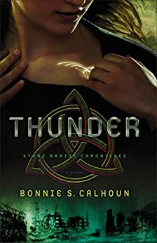 Thunder (Stone Braide Chronicles Book #1): A Novel by [Calhoun, Bonnie S.]