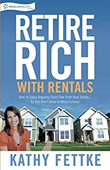 Retire Rich with Rentals: How to Enjoy Ongoing Cash Flow From Real Estate...So You Don't Have to Work Forever by [Fettke, Kathy]