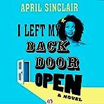 I Left My Back Door Open: A Novel | April Sinclair