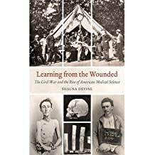 [(Learning from the Wounded: The Civil War and the Rise of American Medical Science)] [Author: Shauna Devine] published on (April, 2014)