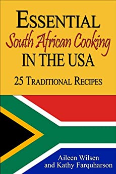 Essential South African Cooking in the USA: 25 Traditional Recipes by [Wilsen, Aileen, Farquharson, Kathy]