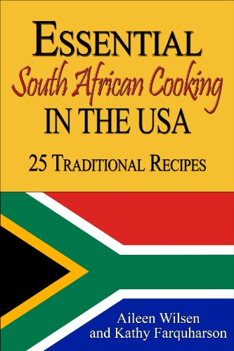 Essential South African Cooking in the USA: 25 Traditional Recipes by Aileen Wilsen, Kathy Farquharson
