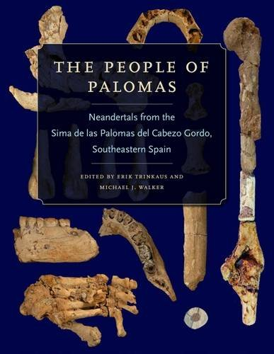 The People of Palomas: Neandertals from the Sima de las Palomas del Cabezo Gordo, Southeastern Spain (Texas A&M University Anthropology Series)