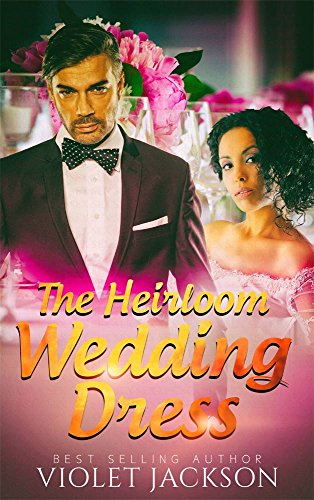 Heirloom Violets (The Heirloom Wedding Dress - BWWM Romance (Touching Weddings Book 1))