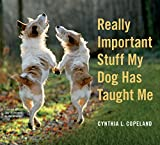Really Important Stuff My Dog Has Taught Me, Cynthia L. Copeland, 0761181792