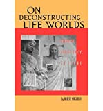 img - for [(On Deconstructing Life-Worlds: Buddhism, Christianity, Culture)] [Author: Robert Magliola] published on (October, 1997) book / textbook / text book
