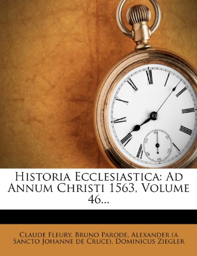 Historia Ecclesiastica: Ad Annum Christi 1563, Volume 46...