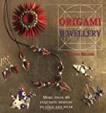 Origami Jewellery: More Than 40 Exquisite Necklaces, Bracelets, Brooches and Earrings to Fold and Wear by Ayako Brodek (2007-10-10)