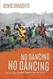 img - for No Dancing, No Dancing: Inside the Global Humanitarian Crisis book / textbook / text book