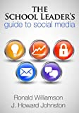 The School Leader's Guide to Social Media, Ron Williamson and J. Howard Johnston, 1596672188