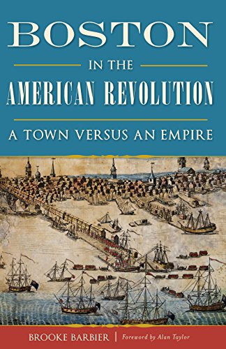 Boston in the American Revolution: A Town versus an Empire (History & Guide)