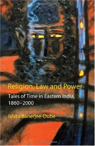 Religion, Law and Power: Tales of Time in Eastern India, 1860-2000 (Anthem South Asian Studies)