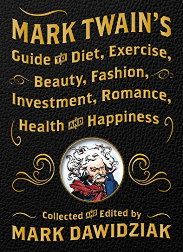 Mark Twain's Guide to Diet, Exercise, Beauty, Fashion, Investment, Romance, Health and Happiness - Guide Beauty