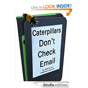 Caterpillars Don't Check Email: An illustrated picture book for children Calee M. Lee and Jacob Lee