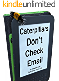 Caterpillars Don't Check Email