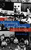 A History of Elementary Social Studies : Romance and Reality, Halvorsen, Anne Lise, 1433106477