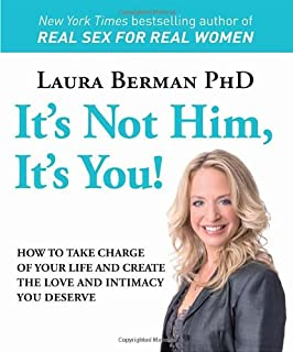 It's Not Him, It's You!: How to Take Charge of Your Life and