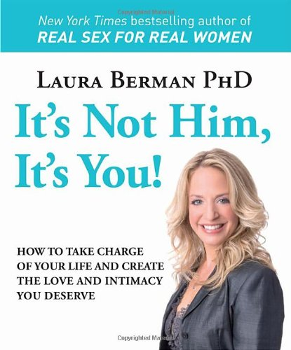 Download It's Not Him, It's You!: How to Take Charge of Your Life and Create the Love and Intimacy You Deserve ebook