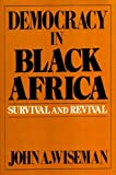 Democracy in Black Africa : Survival and Revival, Wiseman, John A., 1557781400