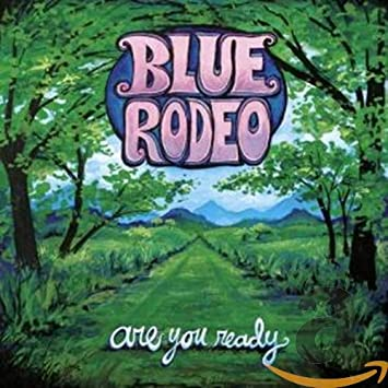 Blue Rodeo Are You Ready Amazon Com Music