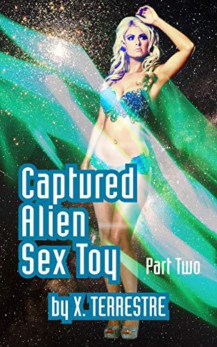 Captured Alien Sex Toy Part 2: (Alien Abduction, Sci Fi Fantasy)