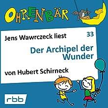 Der Archipel der Wunder (Ohrenbär 33) Hörbuch von Hubert Schirneck Gesprochen von: Jens Wawrczeck