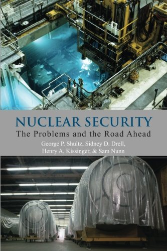 Nuclear Security: The Problems and the Road Ahead (Hoover Institution Press Publication)