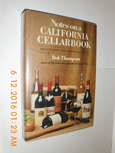 Notes on a California Cellarbook: Reflections on Memorable Wines by Bob Thompson