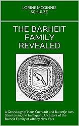 The Barheit Family Revealed: A Genealogy of Hans Coenradt and Barentje Jans Straetsman, the Immigrant Ancestors of the Barheit Family of Albany New York