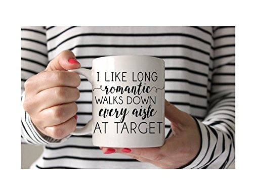 I Like Long Romantic Walks Down Aisle At Target Mug - Every Funny Gift for Wife | Funny Mugs Mom Mug | Funny Coffee Cups | Mother's Day