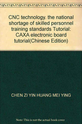 Training Board Cnc (CNC technology. the national shortage of skilled personnel training standards Tutorial: CAXA electronic board tutorial(Chinese Edition))