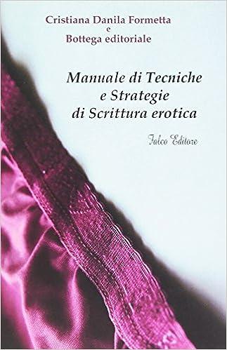 Manuale di Tecniche e Strategie di Scrittura Erotica: ora disponibile anche online a un prezzo speciale