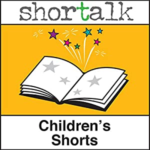 Shortalk Children's Shorts Audiobook