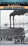 img - for The Industrial Revolution in America: Iron and Steel, Railroads, Steam Shipping: The Industrial Revolution in America [3 volumes]: Iron and Steel, Railroads, Steam Shipping book / textbook / text book
