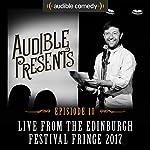 Audible Presents: Live from the Edinburgh Festival Fringe 2017: Episode 10   Andrew Maxwell,Jayde Adams,Sunil Patel,Kiri Pritchard-McLean