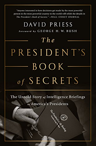 The Presidents Book Of Secrets  The Untold Story Of Intelligence Briefings To Americas Presidents