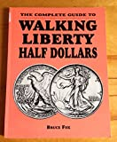 The Complete Guide to Walking Liberty Half Dollars, Bruce W. Fox, 1880731169