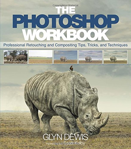 Pdf Photography The Photoshop Workbook: Professional Retouching and Compositing Tips, Tricks, and Techniques