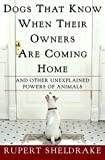 Dogs That Know When Their Owners Are Coming Home, Rupert Sheldrake, 0609600923
