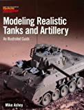 Modeling Realistic Tanks and Artillery, Mike Ashey, 0890243719