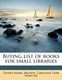 Buying List of Books for Small Libraries, Zaidee Mabel Brown and Caroline Farr Webster, 1177722097