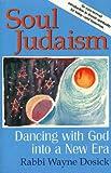 Soul Judaism, Wayne D. Dosick, 1580230539