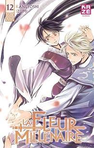 La Fleur Millénaire, Tome 12 : par Kaneyoshi Izumi