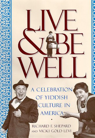Download Live and Be Well: A Celebration of Yiddish Culture in America PDF