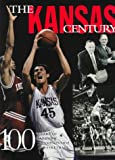 img - for The Kansas Century: 100 Years of Championship Jayhawk Basketball book / textbook / text book