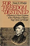 For Freedom Destined : The Mythology of Wagner's Ring Operas and Parsifal, Winkler, Franz E., 0913098361